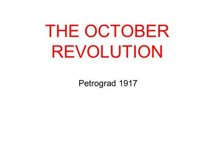 Petrograd 1917 THE OCTOBER REVOLUTION. 10th October 1917 The Bolshevik Party was based at the Smolny Institute in Petrograd 10th October a special all-night.