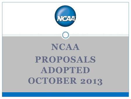 NCAA PROPOSALS ADOPTED OCTOBER 2013. MEN'S BASKETBALL.