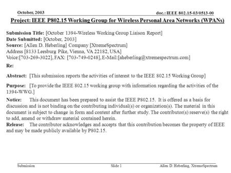 Doc.: IEEE 802.15-03/0513-00 Submission October, 2003 Allen D. Heberling, XtremeSpectrumSlide 1 Project: IEEE P802.15 Working Group for Wireless Personal.