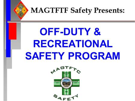 MAGTFTF Safety Presents: OFF-DUTY & RECREATIONAL SAFETY PROGRAM.