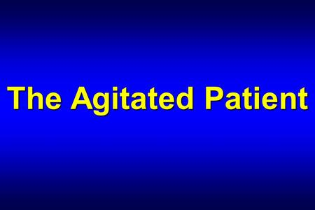 The Agitated Patient. Brad Bunney, MD Associate Professor Department of Emergency Medicine University of Illinois at Chicago Our Lady of the Resurrection.