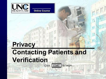Online Course Privacy Contacting Patients and Verification START Click to begin…