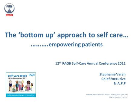 National Association for Patient Participation (N.A.P.P) Charity Number 292157 The 'bottom up' approach to self care… ………. empowering patients 12 th PAGB.