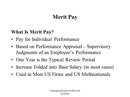 Managing Employee Reward Systems Merit Pay What Is Merit Pay? Pay for Individual Performance Based on Performance Appraisal - Supervisory Judgments of.