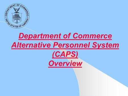 Department of Commerce Alternative Personnel System (CAPS) Overview.