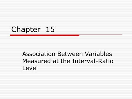 Chapter 15 Association Between Variables Measured at the Interval-Ratio Level.