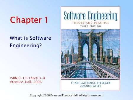 ISBN 0-13-146913-4 Prentice-Hall, 2006 Chapter 1 What is Software Engineering? Copyright 2006 Pearson/Prentice Hall. All rights reserved.
