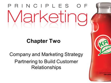 Chapter 2- slide 1 Copyright © 2009 Pearson Education, Inc. Publishing as Prentice Hall Chapter Two Company and Marketing Strategy Partnering to Build.