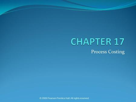 © 2009 Pearson Prentice Hall. All rights reserved. Process Costing.