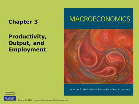 Copyright © 2011 Pearson Addison-Wesley. All rights reserved. Productivity, Output, and Employment Chapter 3.
