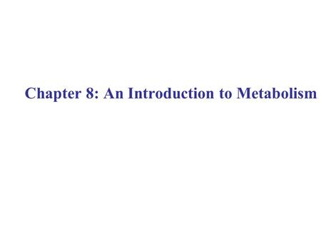 Chapter 8: An Introduction to Metabolism. Energy: Kinetic energy: Potential energy: