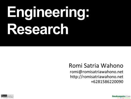 Software Engineering: Research Romi Satria Wahono  +6281586220090.