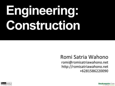 Software Engineering: Construction Romi Satria Wahono  +6281586220090.
