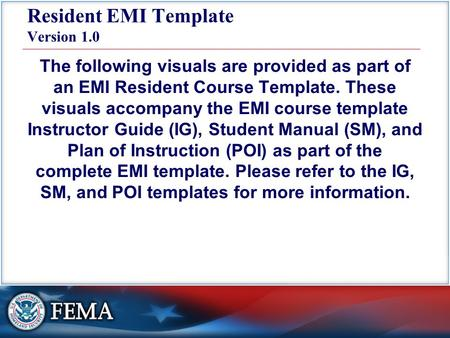 Resident EMI Template Version 1.0 The following visuals are provided as part of an EMI Resident Course Template. These visuals accompany the EMI course.