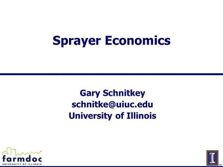 Sprayer Economics Gary Schnitkey University of Illinois.