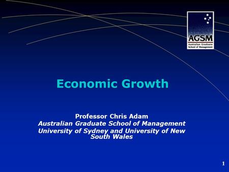 1 Economic Growth Professor Chris Adam Australian Graduate School of Management University of Sydney and University of New South Wales.