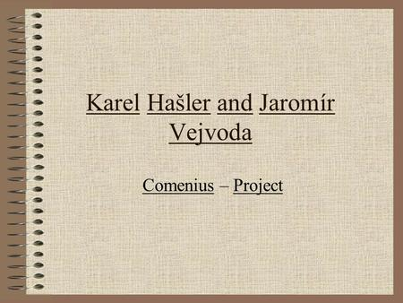 Karel Hašler and Jaromír Vejvoda Comenius – Project.