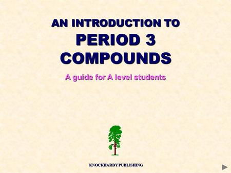 AN INTRODUCTION TO PERIOD 3 COMPOUNDS A guide for A level students KNOCKHARDY PUBLISHING.
