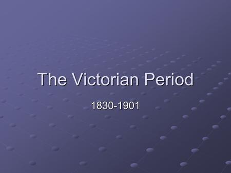 The Victorian Period 1830-1901. A Time of Change London becomes most important city in Europe Population of London expands from two million to six million.