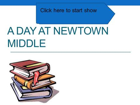 A DAY AT NEWTOWN MIDDLE Click here to start show.