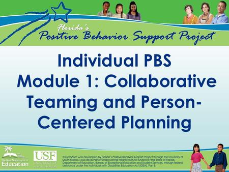 Individual PBS Module 1: Collaborative Teaming and Person- Centered Planning.