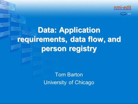 Data: Application requirements, data flow, and person registry Tom Barton University of Chicago.