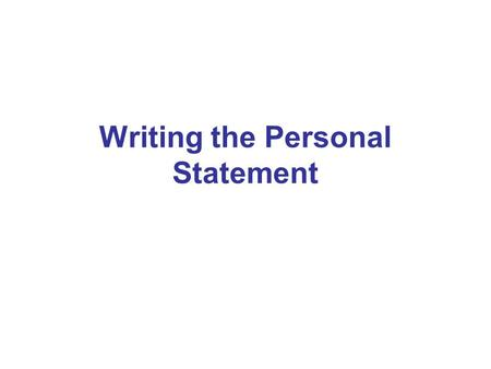 "Writing the Personal Statement. Purpose Provides the committee a ""picture"" of you Demonstrates unique qualifications for and commitment to medicine Your."