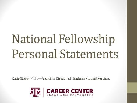 National Fellowship Personal Statements Katie Stober, Ph.D.—Associate Director of Graduate Student Services.