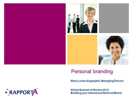 Personal branding Mary-Louise Angoujard, Managing Director Global Summit of Women 2012 Building your Internal and External Brand.