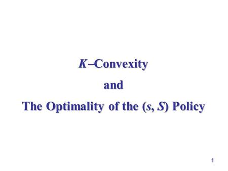 1 K  Convexity and The Optimality of the (s, S) Policy.