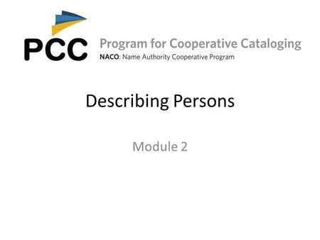 Describing Persons Module 2. RDA Chapters 8 and 9 2Module 2. Describing Persons.