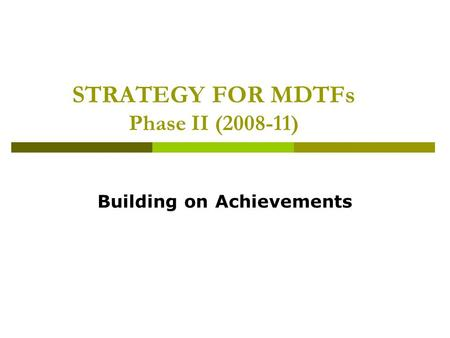 STRATEGY FOR MDTFs Phase II (2008-11) Building on Achievements.