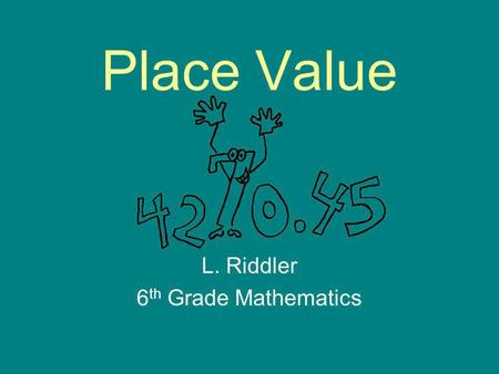 "Place Value L. Riddler 6 th Grade Mathematics. What is a ""digit?"" A digit is just one number that is a part of a number A digit can be one of these numbers:"