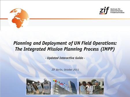 Planning and Deployment of UN Field Operations: The Integrated Mission Planning Process (IMPP) - Updated Interactive Guide - ZIF Berlin, October 2011 UN.