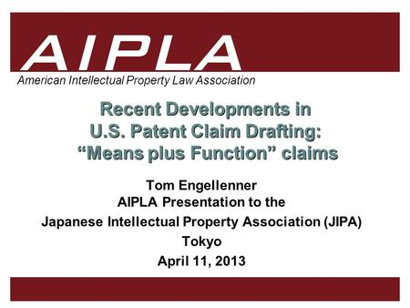 "1 1 AIPLA Firm Logo American Intellectual Property Law Association Recent Developments in U.S. Patent Claim Drafting: ""Means plus Function"" claims Tom."