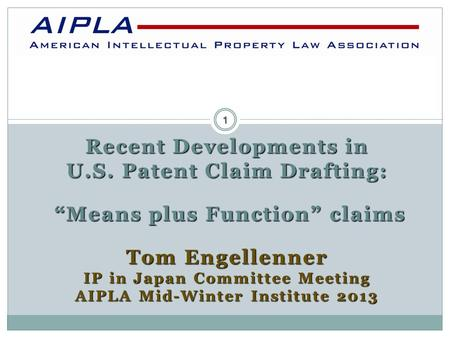 "Recent Developments in U.S. Patent Claim Drafting: ""Means plus Function"" claims ""Means plus Function"" claims Tom Engellenner IP in Japan Committee Meeting."