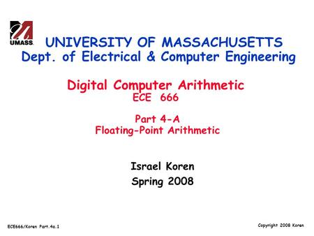 Copyright 2008 Koren ECE666/Koren Part.4a.1 Israel Koren Spring 2008 UNIVERSITY OF MASSACHUSETTS Dept. of Electrical & Computer Engineering Digital Computer.
