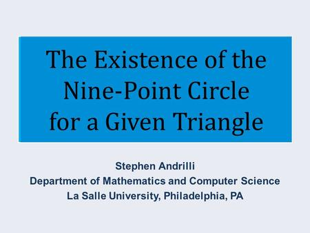 The Existence of the Nine-Point Circle for a Given Triangle Stephen Andrilli Department of Mathematics and Computer Science La Salle University, Philadelphia,