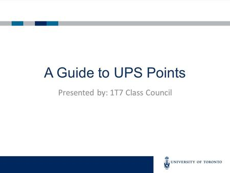 A Guide to UPS Points Presented by: 1T7 Class Council.