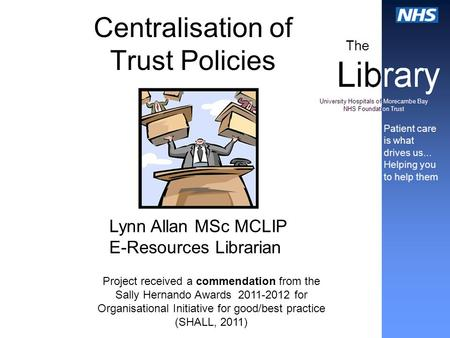 Centralisation of Trust Policies Project received a commendation from the Sally Hernando Awards 2011-2012 for Organisational Initiative for good/best practice.