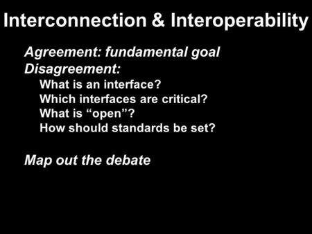"Interconnection & Interoperability Agreement: fundamental goal Disagreement: What is an interface? Which interfaces are critical? What is ""open""? How should."