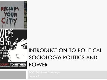 INTRODUCTION TO POLITICAL SOCIOLOGY: POLITICS AND POWER SO310 Political Sociology Lecture 1.