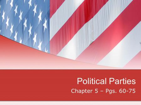 Political Parties Chapter 5 – Pgs. 60-75. POLITICAL PARTIES: A group of people organized to influence government through winning elections and setting.
