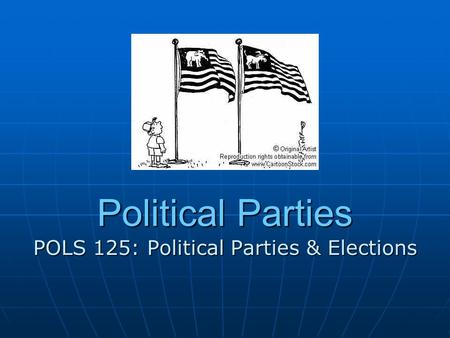 Political Parties POLS 125: Political Parties & Elections.