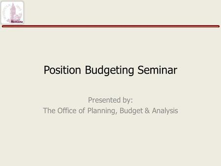 Position Budgeting Seminar Presented by: The Office of Planning, Budget & Analysis.