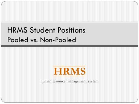 HRMS Student Positions Pooled vs. Non-Pooled. Overview This presentation covers the following: Important Terms Pooled Position Rules See the Student Positions.