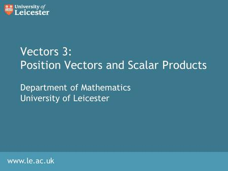 Vectors 3: Position Vectors and Scalar Products