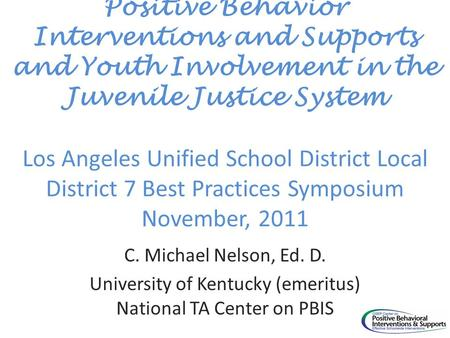 Positive Behavior Interventions and Supports and Youth Involvement in the Juvenile Justice System Los Angeles Unified School District Local District 7.