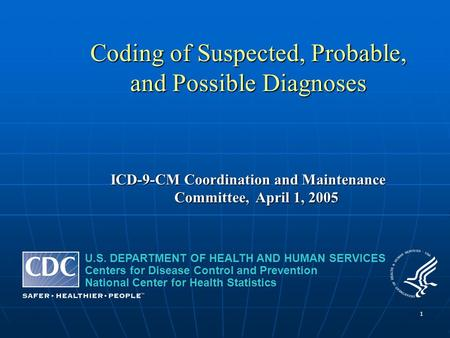 1 U.S. DEPARTMENT OF HEALTH AND HUMAN SERVICES Centers for Disease Control and Prevention National Center for Health Statistics Coding of Suspected, Probable,