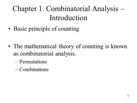 Chapter 1. Combinatorial Analysis – Introduction Basic principle of counting The mathematical theory of counting is known as combinatorial analysis. –Permutations.
